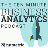The 10-Minute Business Analytics Podcast